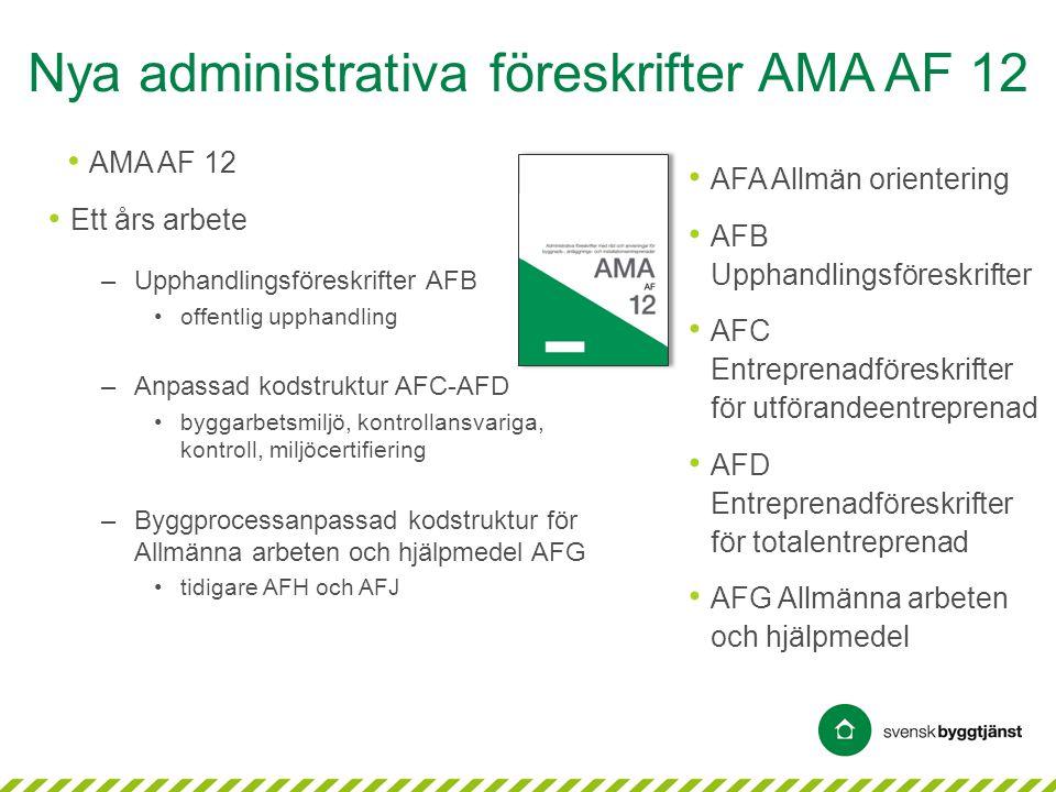 Nya administrativa föreskrifter AMA AF 12 • AMA AF 12 • AFA Allmän orientering • AFB Upphandlingsföreskrifter • AFC Entreprenadföreskrifter för utföra