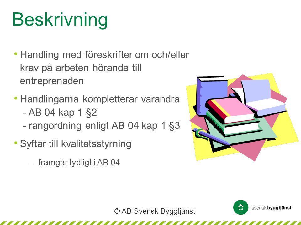 © AB Svensk Byggtjänst Beskrivning • Handling med föreskrifter om och/eller krav på arbeten hörande till entreprenaden • Handlingarna kompletterar var