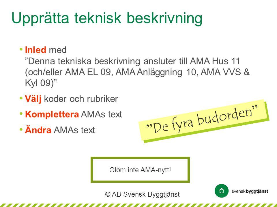 """© AB Svensk Byggtjänst Upprätta teknisk beskrivning • Inled med """"Denna tekniska beskrivning ansluter till AMA Hus 11 (och/eller AMA EL 09, AMA Anläggn"""