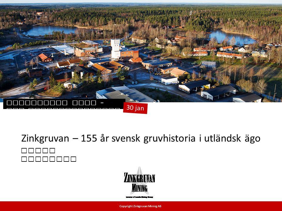 Zinkgruvan – 155 år svensk gruvhistoria i utländsk ägo Framtidens gruv – och mineralindustri Copyright Zinkgruvan Mining AB Bengt Sundelin 30 jan