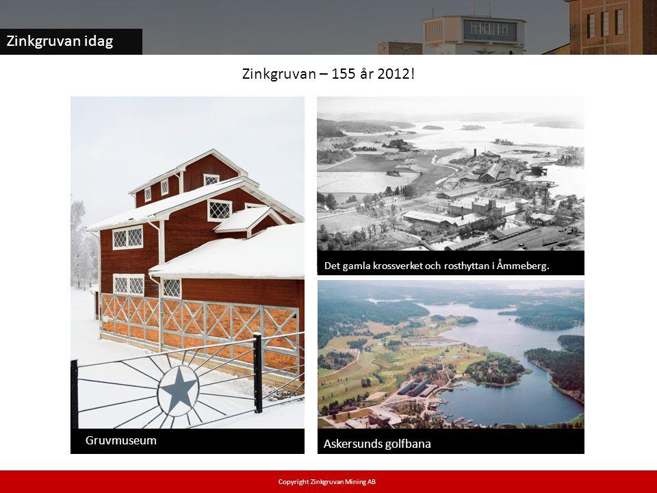 Zinkgruvan – 155 år 2012! Askersunds golfbana Det gamla krossverket och rosthyttan i Åmmeberg. Gruvmuseum Zinkgruvan idag Copyright Zinkgruvan Mining