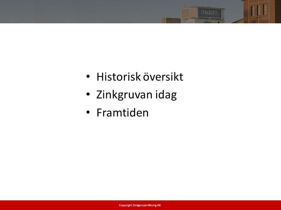 • Historisk översikt • Zinkgruvan idag • Framtiden Zinkgruvan mining AB AB Copyright Zinkgruvan Mining AB