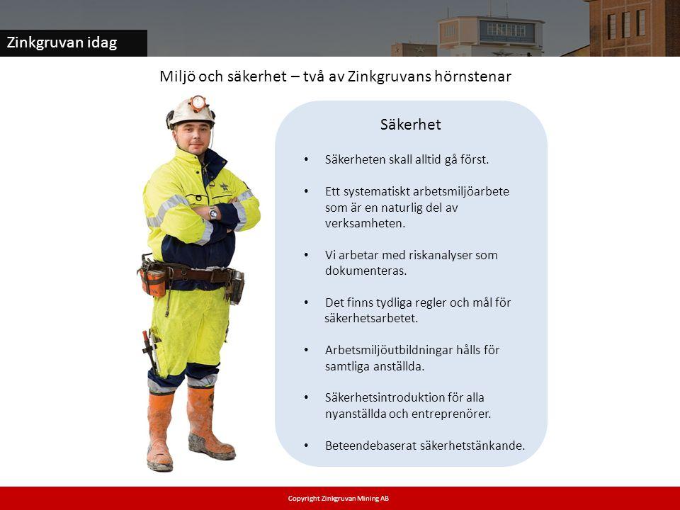 Zinkgruvan idag Säkerhet Miljö och säkerhet – två av Zinkgruvans hörnstenar Copyright Zinkgruvan Mining AB • Säkerheten skall alltid gå först. • Ett s