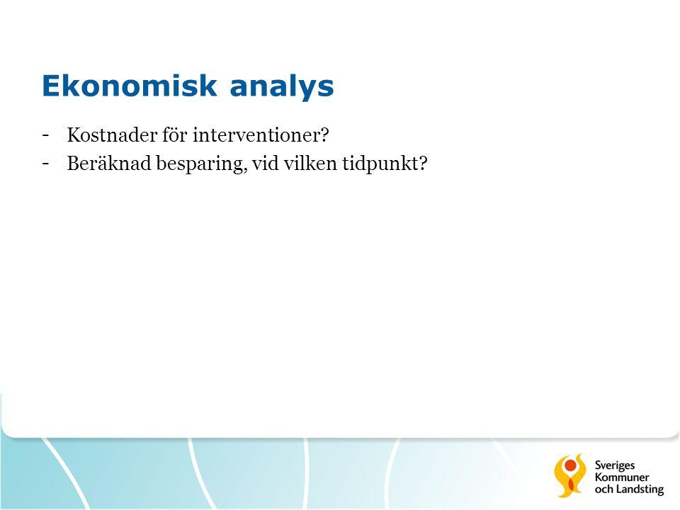 Ekonomisk analys - Kostnader för interventioner? - Beräknad besparing, vid vilken tidpunkt?