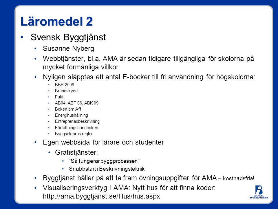 Läromedel 2 •Svensk Byggtjänst •Susanne Nyberg •Webbtjänster, bl.a. AMA är sedan tidigare tillgängliga för skolorna på mycket förmånliga villkor •Nyli