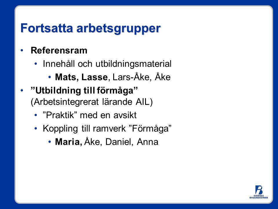 """Fortsatta arbetsgrupper •Referensram •Innehåll och utbildningsmaterial •Mats, Lasse, Lars-Åke, Åke •""""Utbildning till förmåga"""" (Arbetsintegrerat lärand"""