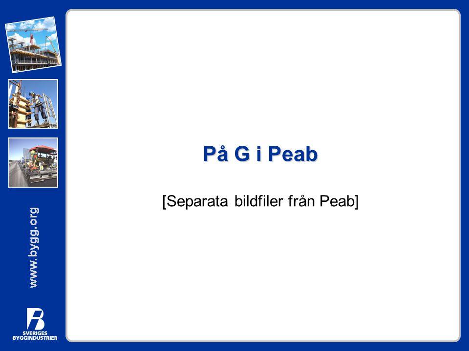 www.bygg.org På G i Peab På G i Peab [Separata bildfiler från Peab]