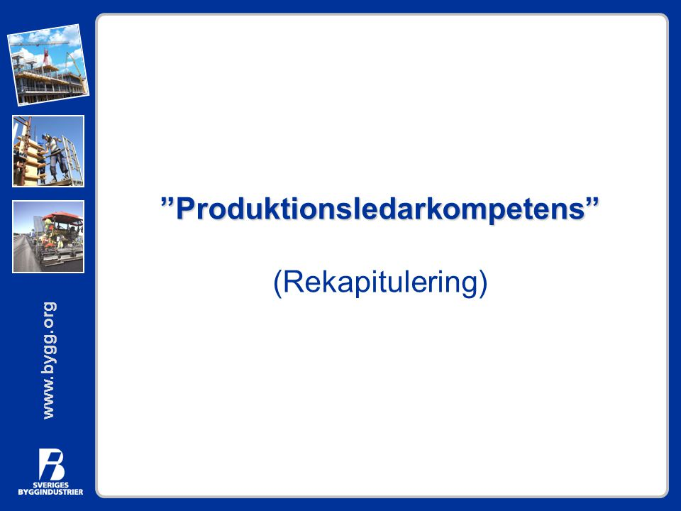 "www.bygg.org ""Produktionsledarkompetens"" ""Produktionsledarkompetens"" (Rekapitulering)"
