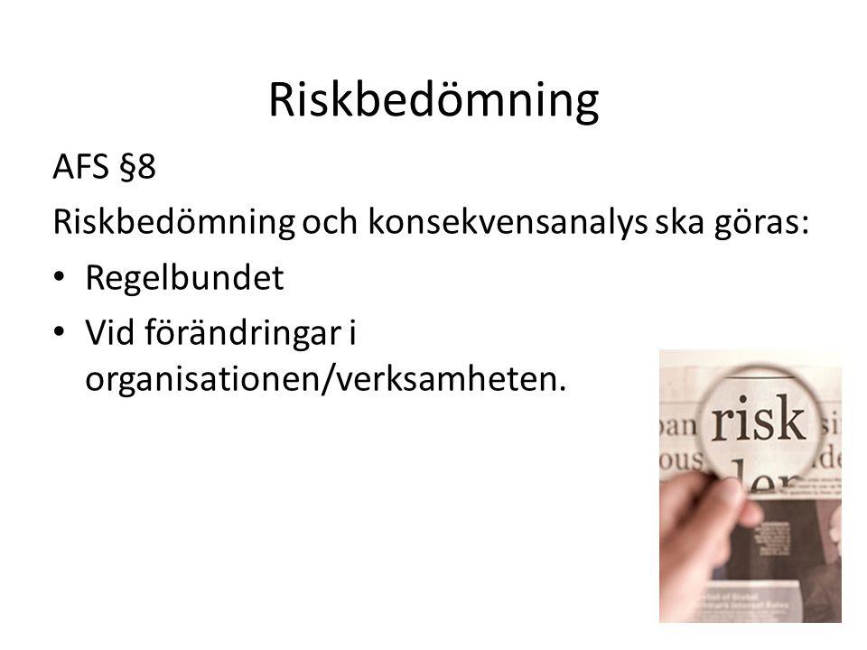 Riskbedömning AFS §8 Riskbedömning och konsekvensanalys ska göras: • Regelbundet • Vid förändringar i organisationen/verksamheten.