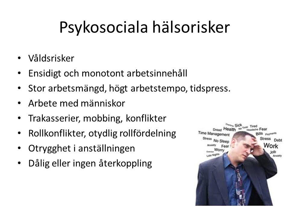 Psykosociala hälsorisker • Våldsrisker • Ensidigt och monotont arbetsinnehåll • Stor arbetsmängd, högt arbetstempo, tidspress. • Arbete med människor