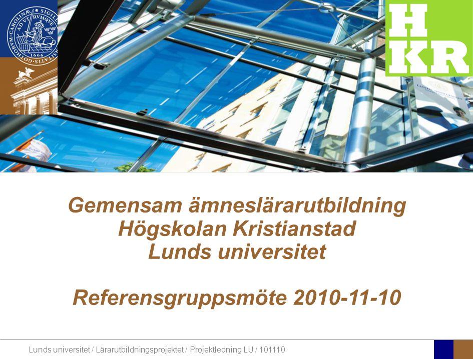 Lunds universitet / Lärarutbildningsprojektet / Projektledning LU / 101110 Gemensam ämneslärarutbildning Högskolan Kristianstad Lunds universitet Referensgruppsmöte 2010-11-10