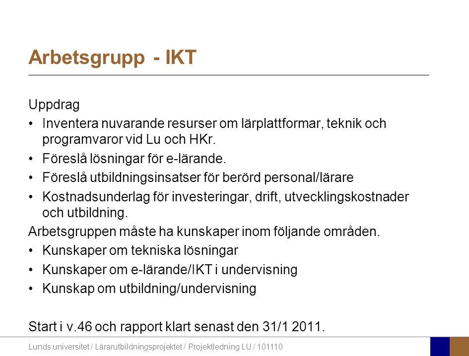 Lunds universitet / Lärarutbildningsprojektet / Projektledning LU / 101110 Arbetsgrupp - IKT Uppdrag •Inventera nuvarande resurser om lärplattformar, teknik och programvaror vid Lu och HKr.