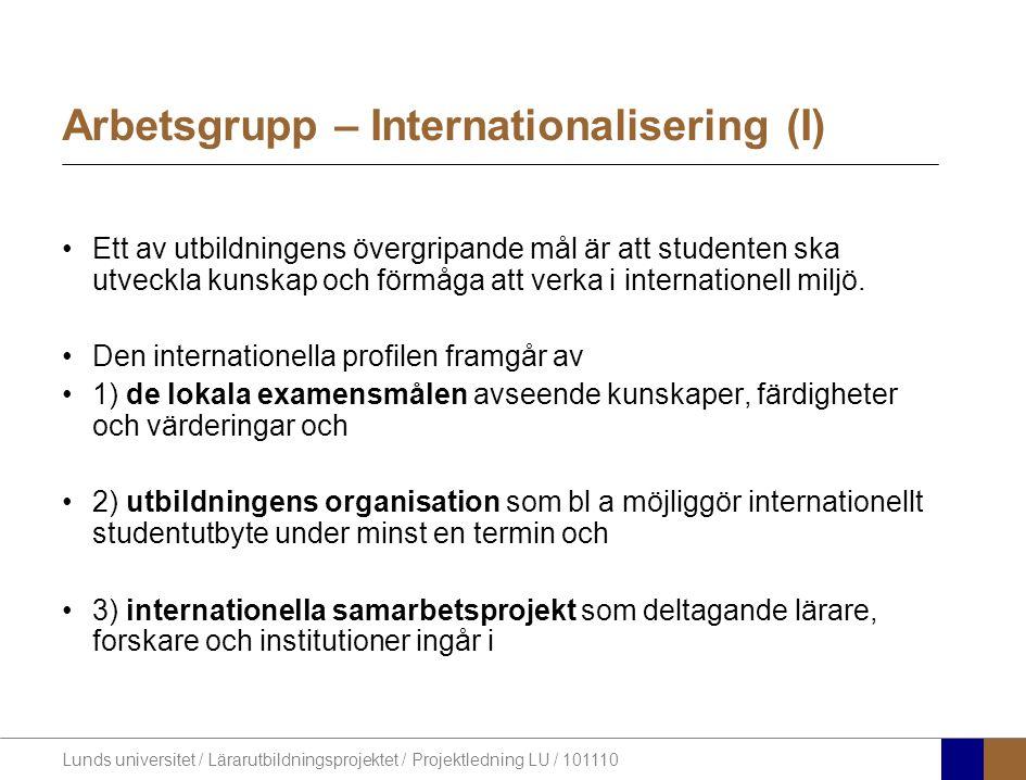 Lunds universitet / Lärarutbildningsprojektet / Projektledning LU / 101110 Arbetsgrupp – Internationalisering (I) •Ett av utbildningens övergripande mål är att studenten ska utveckla kunskap och förmåga att verka i internationell miljö.