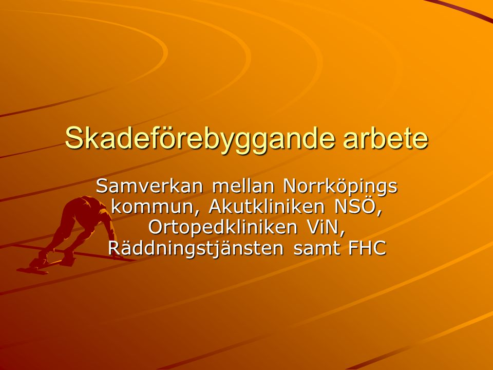 Skadeförebyggande arbete Samverkan mellan Norrköpings kommun, Akutkliniken NSÖ, Ortopedkliniken ViN, Räddningstjänsten samt FHC