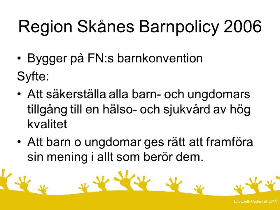 Region Skånes Barnpolicy 2006 •Bygger på FN:s barnkonvention Syfte: •Att säkerställa alla barn- och ungdomars tillgång till en hälso- och sjukvård av hög kvalitet •Att barn o ungdomar ges rätt att framföra sin mening i allt som berör dem.