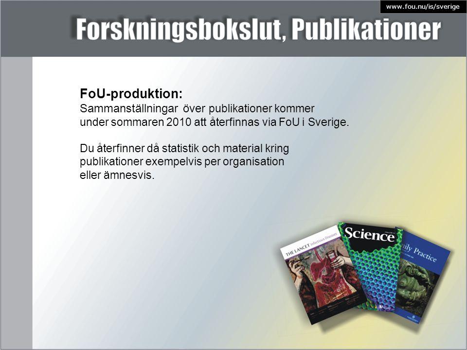 FoU-produktion: Sammanställningar över publikationer kommer under sommaren 2010 att återfinnas via FoU i Sverige. Du återfinner då statistik och mater