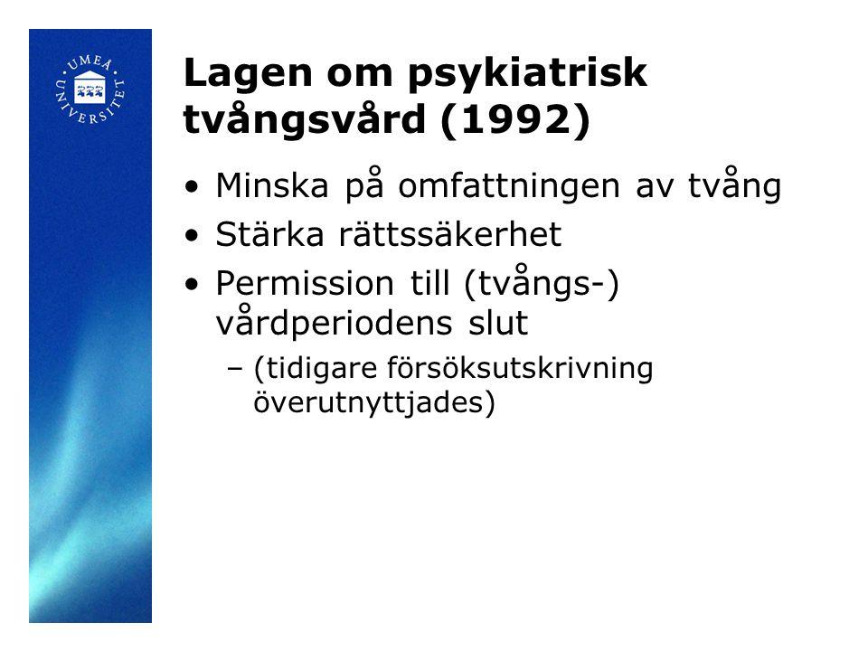 Lagen om psykiatrisk tvångsvård (1992) •Minska på omfattningen av tvång •Stärka rättssäkerhet •Permission till (tvångs-) vårdperiodens slut –(tidigare försöksutskrivning överutnyttjades)