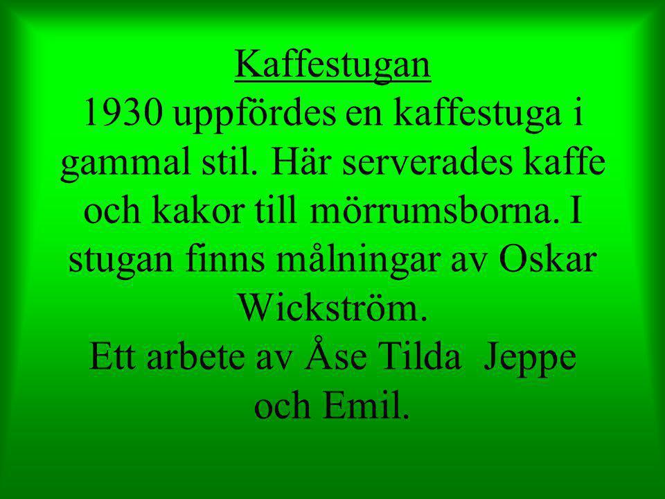 Kaffestugan 1930 uppfördes en kaffestuga i gammal stil. Här serverades kaffe och kakor till mörrumsborna. I stugan finns målningar av Oskar Wickström.