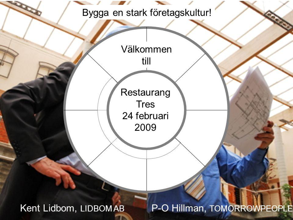 Bygga en stark företagskultur! Restaurang Tres 24 februari 2009 Välkommen till P-O Hillman, TOMORROWPEOPLE Kent Lidbom, LIDBOM AB