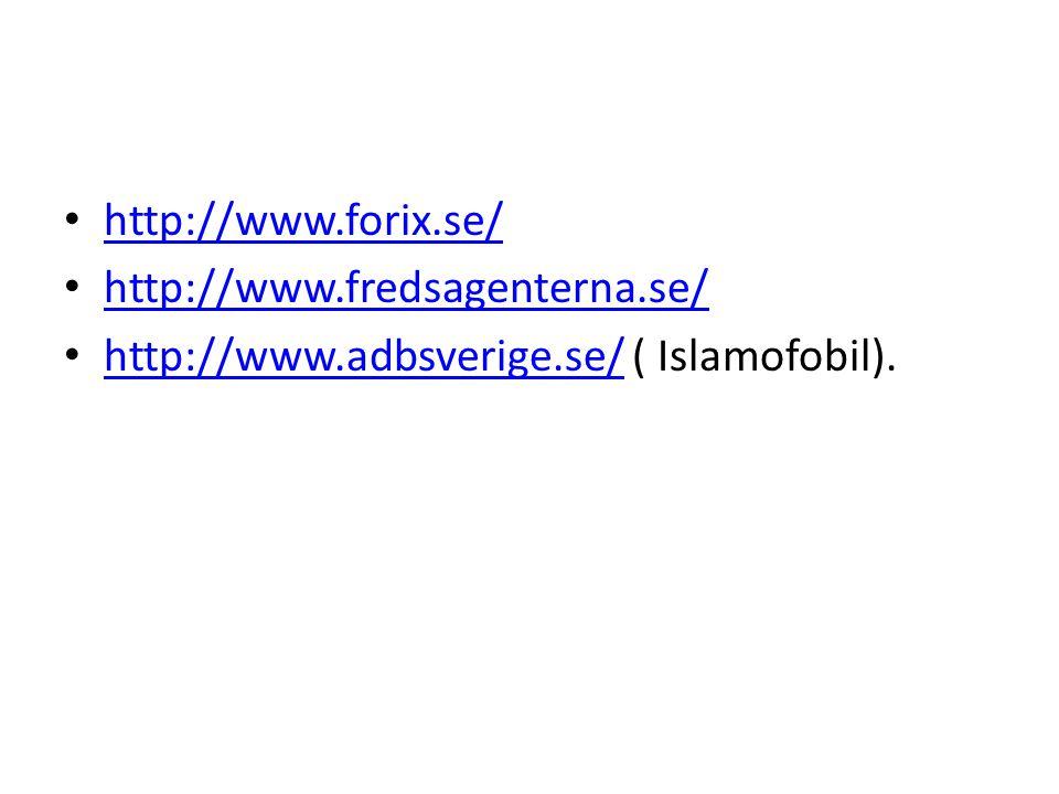 • http://www.forix.se/ http://www.forix.se/ • http://www.fredsagenterna.se/ http://www.fredsagenterna.se/ • http://www.adbsverige.se/ ( Islamofobil).