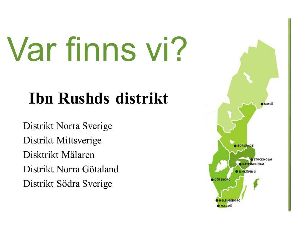 Ibn Rushds distrikt Distrikt Norra Sverige Distrikt Mittsverige Disktrikt Mälaren Distrikt Norra Götaland Distrikt Södra Sverige Var finns vi?