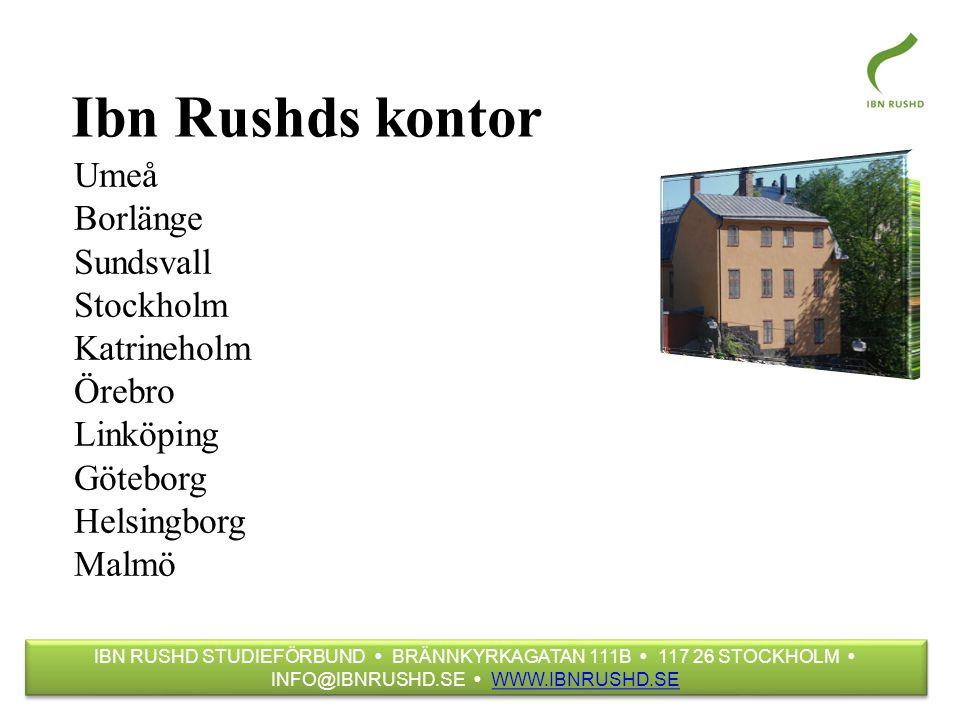 Ibn Rushds kontor Umeå Borlänge Sundsvall Stockholm Katrineholm Örebro Linköping Göteborg Helsingborg Malmö IBN RUSHD STUDIEFÖRBUND  BRÄNNKYRKAGATAN