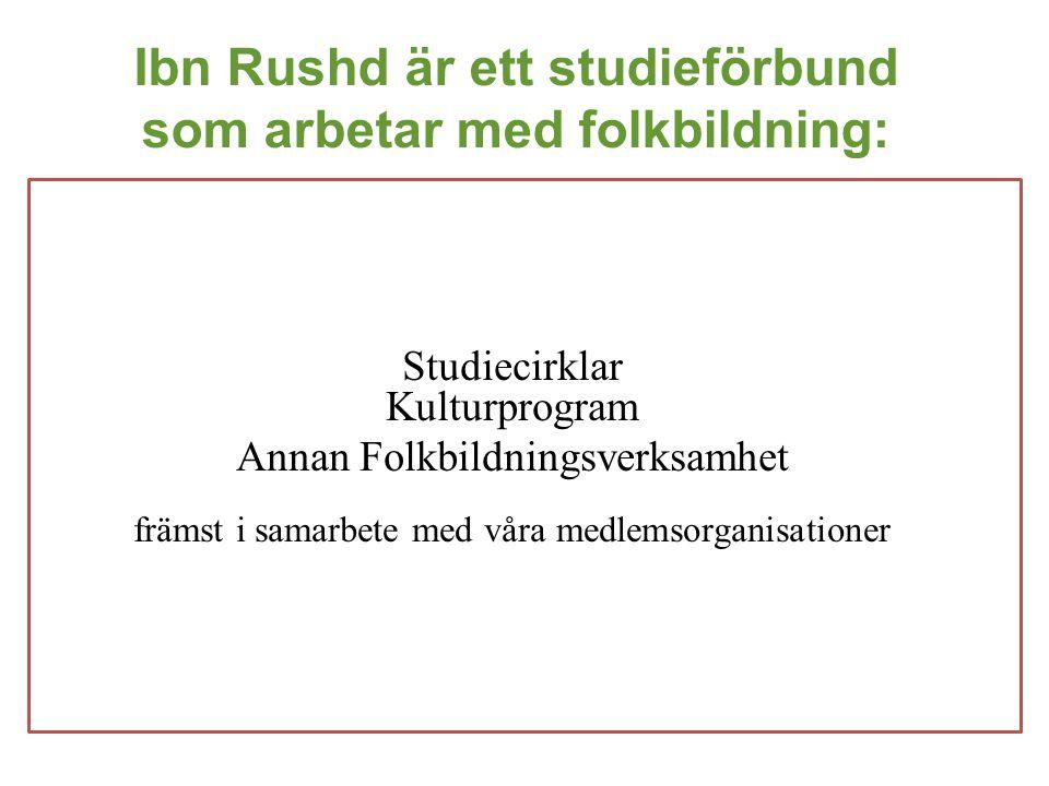 Ibn Rushd är ett studieförbund som arbetar med folkbildning: Studiecirklar Kulturprogram Annan Folkbildningsverksamhet främst i samarbete med våra med