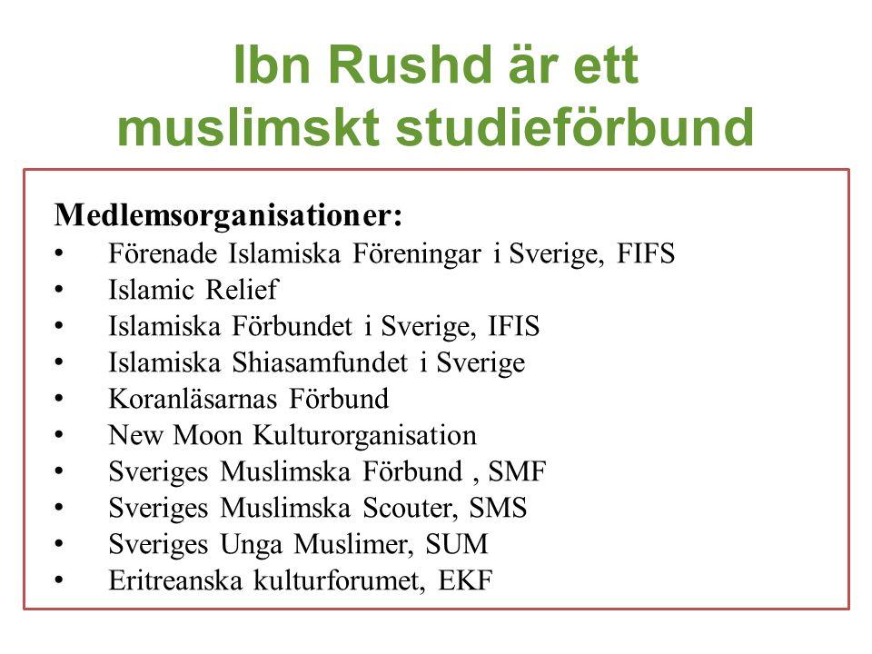 Ibn Rushd är ett muslimskt studieförbund Medlemsorganisationer: • Förenade Islamiska Föreningar i Sverige, FIFS • Islamic Relief • Islamiska Förbundet