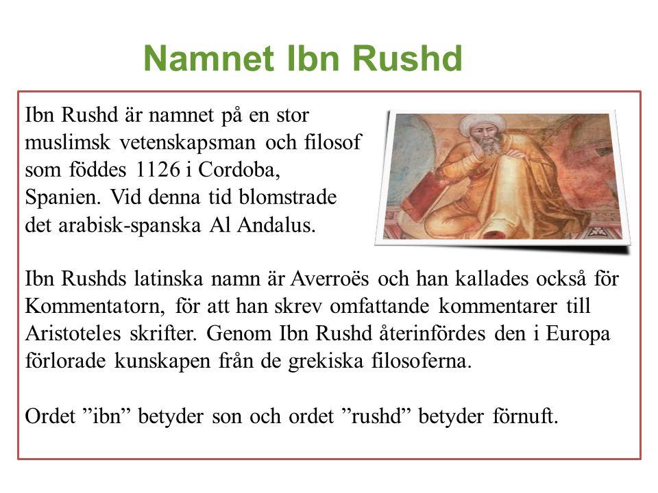 Ibn Rushds latinska namn är Averroës och han kallades också för Kommentatorn, för att han skrev omfattande kommentarer till Aristoteles skrifter. Geno
