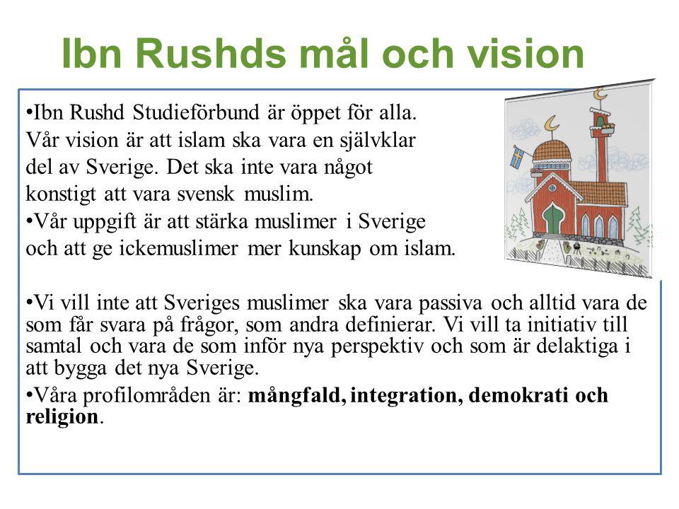 Ibn Rushds mål och vision • Ibn Rushd Studieförbund är öppet för alla. Vår vision är att islam ska vara en självklar del av Sverige. Det ska inte vara
