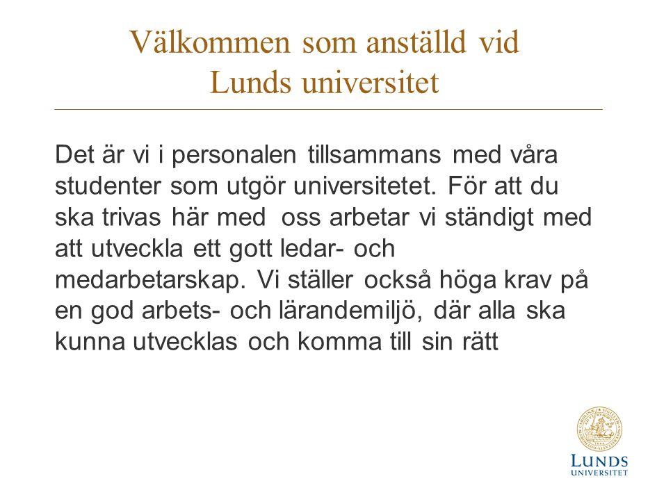 Välkommen som anställd vid Lunds universitet Det är vi i personalen tillsammans med våra studenter som utgör universitetet. För att du ska trivas här