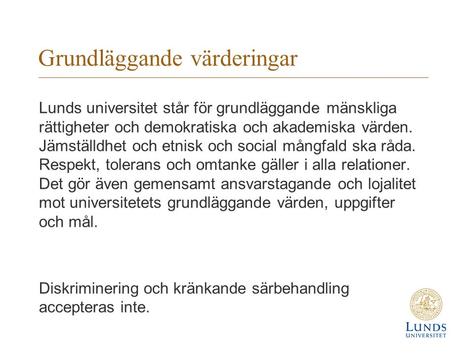 Grundläggande värderingar Lunds universitet står för grundläggande mänskliga rättigheter och demokratiska och akademiska värden. Jämställdhet och etni