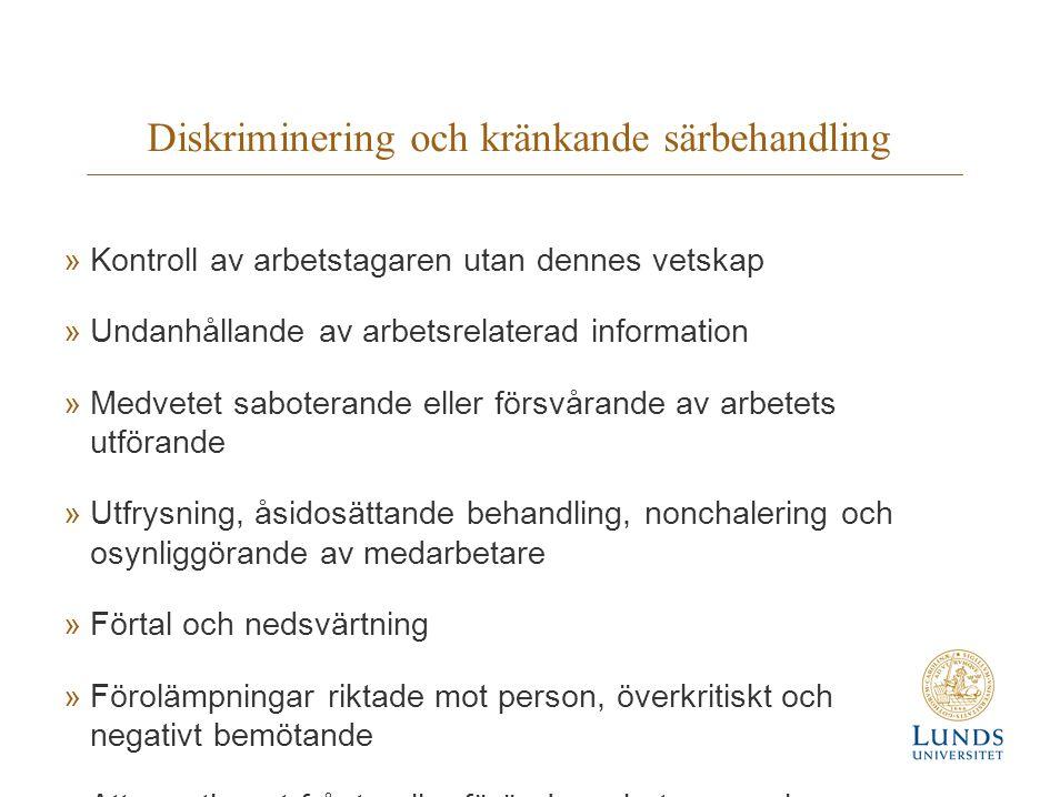 Diskriminering och kränkande särbehandling »Kontroll av arbetstagaren utan dennes vetskap »Undanhållande av arbetsrelaterad information »Medvetet saboterande eller försvårande av arbetets utförande »Utfrysning, åsidosättande behandling, nonchalering och osynliggörande av medarbetare »Förtal och nedsvärtning »Förolämpningar riktade mot person, överkritiskt och negativt bemötande »Att omotiverat frånta eller förändra arbetsrum och arbetsuppgifter