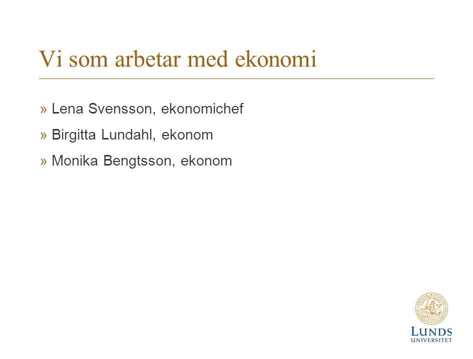 Vi som arbetar med ekonomi »Lena Svensson, ekonomichef »Birgitta Lundahl, ekonom »Monika Bengtsson, ekonom