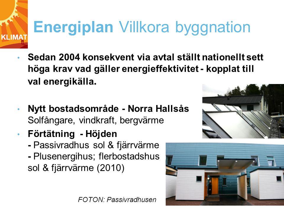 Energiplan Villkora byggnation • Sedan 2004 konsekvent via avtal ställt nationellt sett höga krav vad gäller energieffektivitet - kopplat till val energikälla.