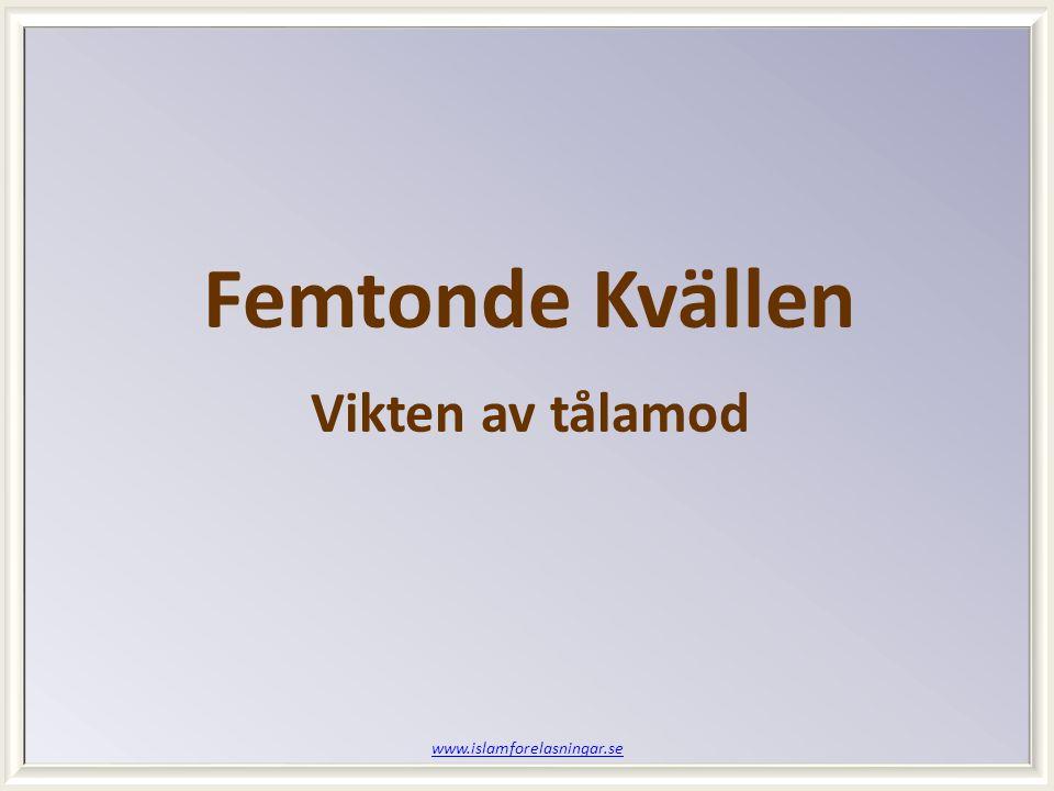 www.islamforelasningar.se Femtonde Kvällen Vikten av tålamod