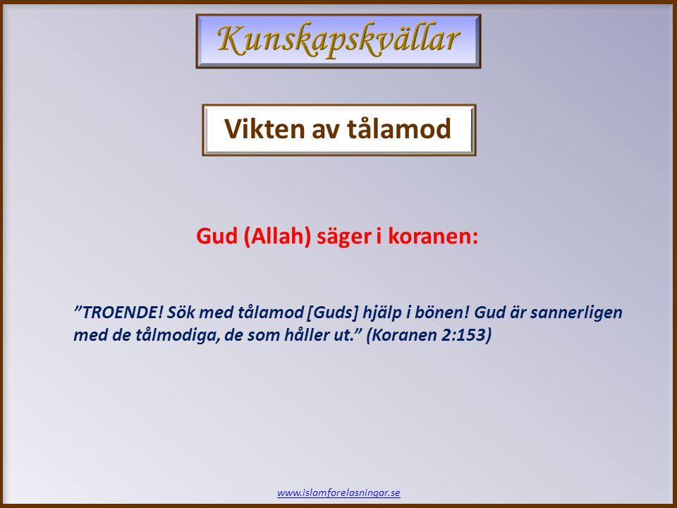 www.islamforelasningar.se TROENDE. Sök med tålamod [Guds] hjälp i bönen.