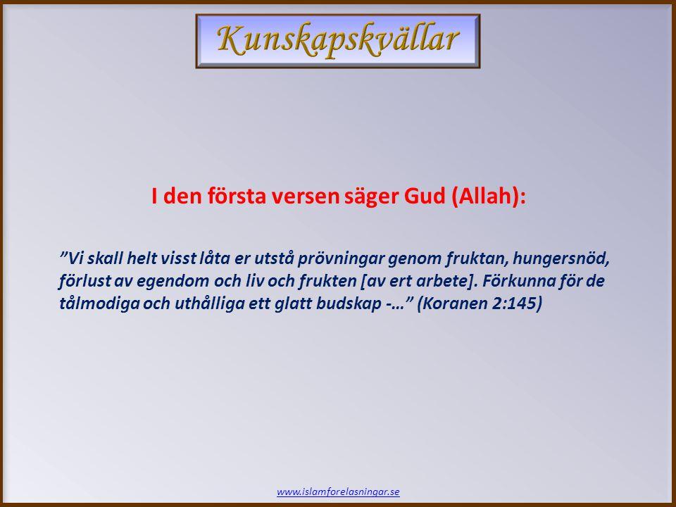 www.islamforelasningar.se Vi skall helt visst låta er utstå prövningar genom fruktan, hungersnöd, förlust av egendom och liv och frukten [av ert arbete].