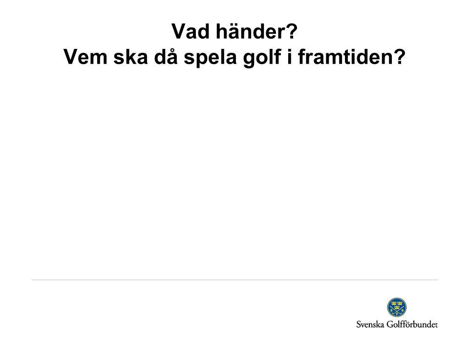 Vad händer? Vem ska då spela golf i framtiden?