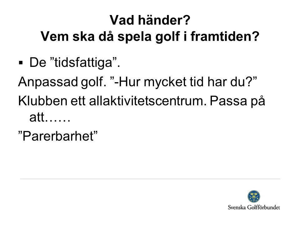 """Vad händer? Vem ska då spela golf i framtiden?  De """"tidsfattiga"""". Anpassad golf. """"-Hur mycket tid har du?"""" Klubben ett allaktivitetscentrum. Passa på"""