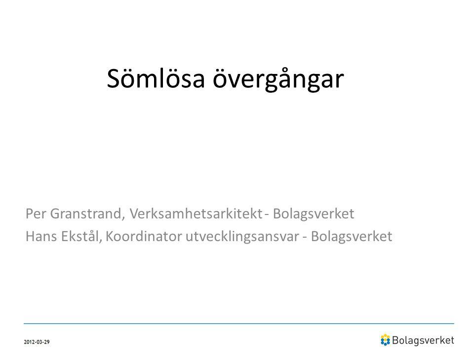 Sömlösa övergångar Per Granstrand, Verksamhetsarkitekt - Bolagsverket Hans Ekstål, Koordinator utvecklingsansvar - Bolagsverket