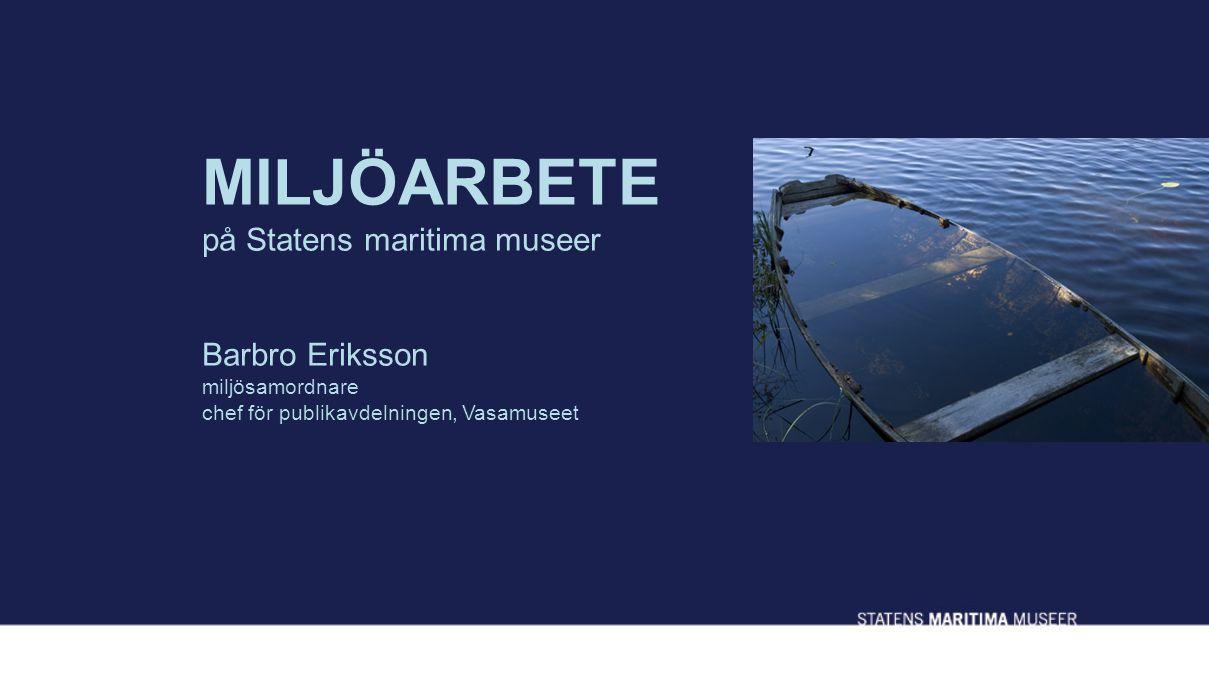 MILJÖARBETE på Statens maritima museer Barbro Eriksson miljösamordnare chef för publikavdelningen, Vasamuseet