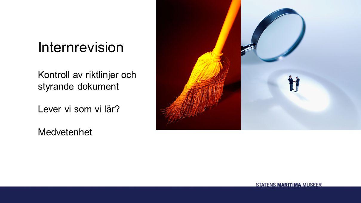 Internrevision Kontroll av riktlinjer och styrande dokument Lever vi som vi lär? Medvetenhet