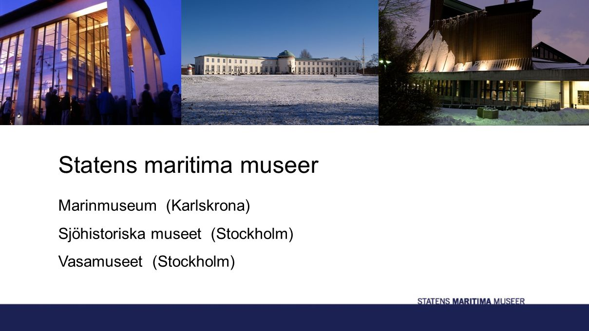 Statens maritima museer Marinmuseum (Karlskrona) Sjöhistoriska museet (Stockholm) Vasamuseet (Stockholm)