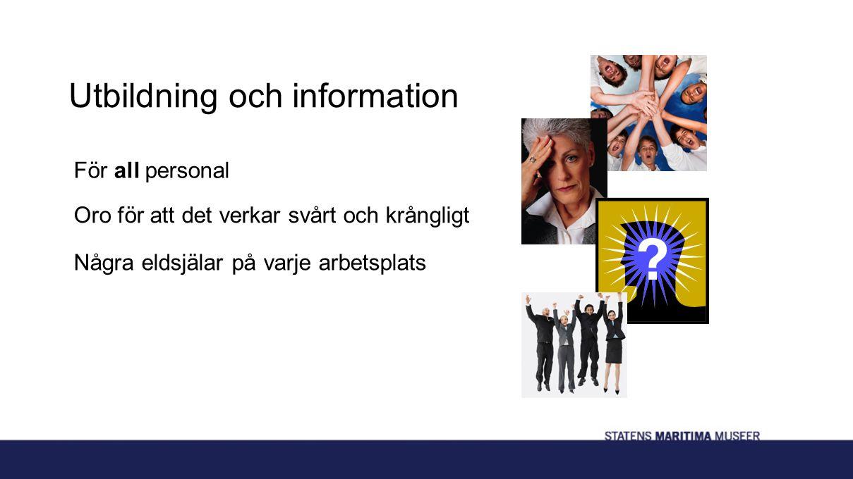 Utbildning och information För all personal Oro för att det verkar svårt och krångligt Några eldsjälar på varje arbetsplats