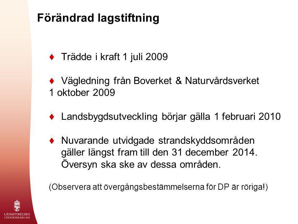 Förändrad lagstiftning  Trädde i kraft 1 juli 2009  Vägledning från Boverket & Naturvårdsverket 1 oktober 2009  Landsbygdsutveckling börjar gälla 1