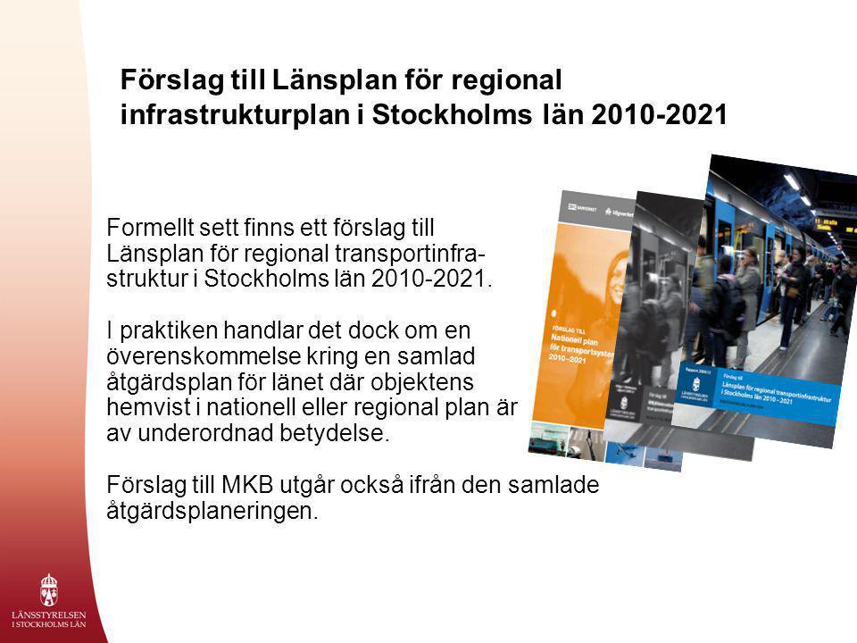 Förslag till Länsplan för regional infrastrukturplan i Stockholms län 2010-2021 Formellt sett finns ett förslag till Länsplan för regional transportin