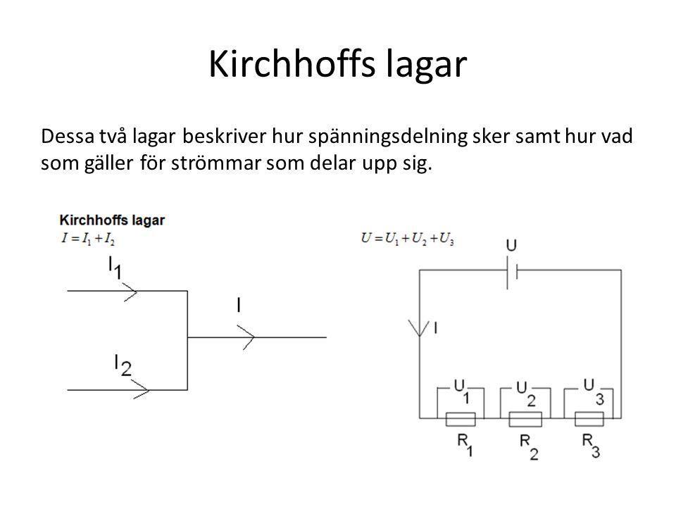 Kirchhoffs lagar Dessa två lagar beskriver hur spänningsdelning sker samt hur vad som gäller för strömmar som delar upp sig.