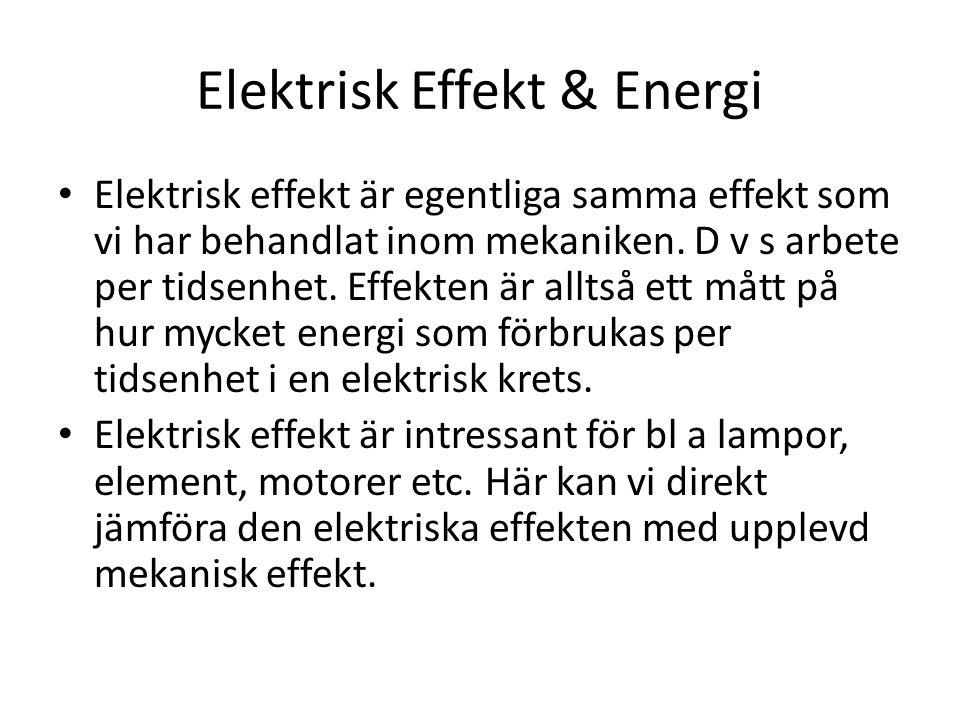 Elektrisk Effekt & Energi • Elektrisk effekt är egentliga samma effekt som vi har behandlat inom mekaniken.