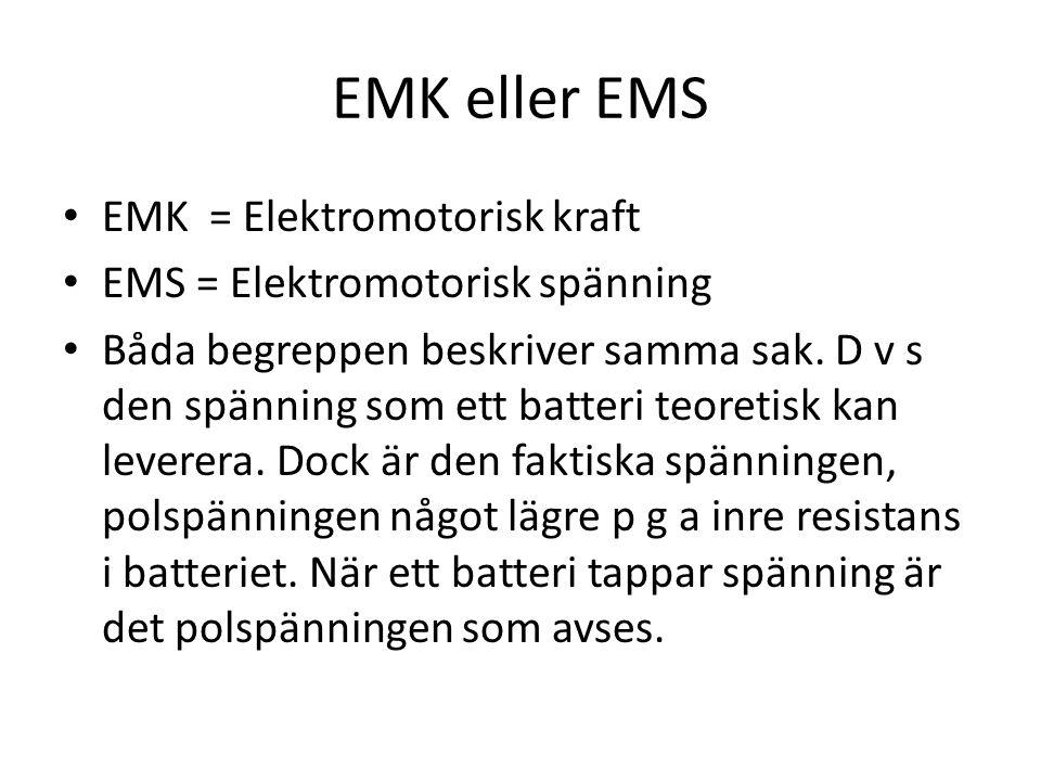 EMK eller EMS • EMK = Elektromotorisk kraft • EMS = Elektromotorisk spänning • Båda begreppen beskriver samma sak.